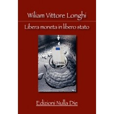 William V. Longhi - Libera moneta in libero stato