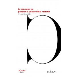 Elena Scaratti - Io non sono io, pensieri e poesie della materia