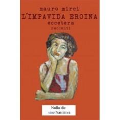 Mauro Mirci - L'impavida eroina eccetera