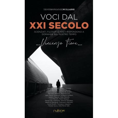 Vincenzo Fiore - Voci dal XXI secolo. Scienziati, filosofi e poeti rispondono a domande sul nostro tempo