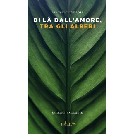 Francesco Gilioli - Di là dall'amore, tra gli alberi
