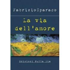 Fabrizio Sparaco - La via dell'amore