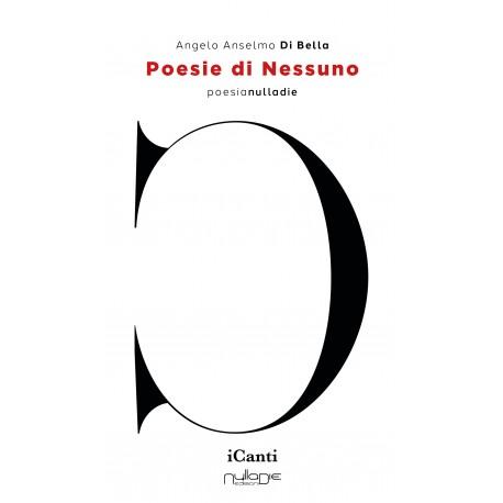Angelo Anselmo Di Bella  - Poesie di Nessuno