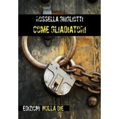 Rossella Ghigliotti - Come gladiatori