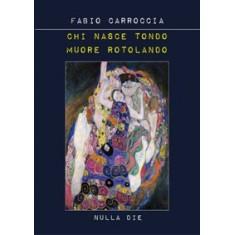 Fabio Carroccia - Chi nasce tondo muore rotolando
