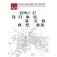 15X15 nuovi sguardi su Roma. Letture critiche di architettura contemporanea