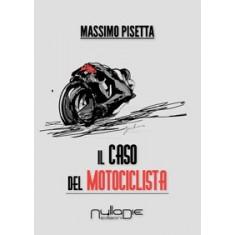 Massimo Pisetta - Il caso del motociclista